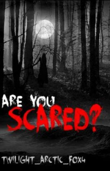 Are You Scared? by Twilight_Arctic_Fox4
