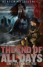 The End of all Days -A Zombie Novel by Deafening_silence_