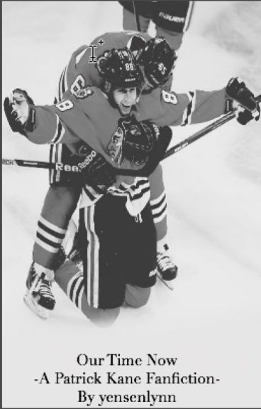 Our Time Now. [Patrick Kane]