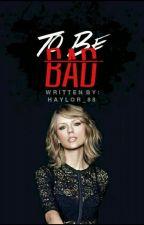 To be Bad (Haylor) by tanyasdemons
