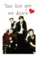 your love get me drunk by aiiiiiaaaaa432