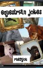 Equestrian Jokes [#wattys2016] [#trailblazers] by rue2you