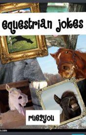 Equestrian Jokes [#wattys2016] [#trailblazers] by rue2you