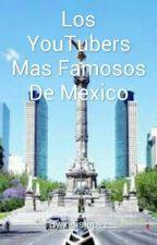 Los YouTubers Mas Famosos De Mexico by xluislopez