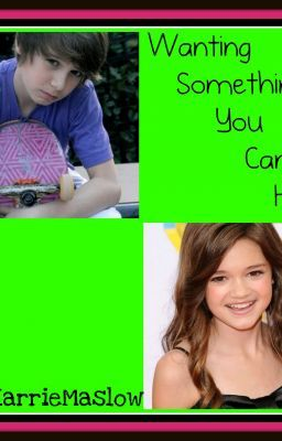 Wanting Something You Can't Have - Ciara Bravo FanFiction