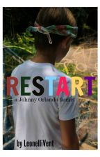 RESTART a Johnny Orlando fanfic by unexpectedleonelli