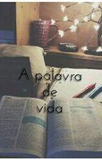 A palavra de vida by IsaMaraOliveiraa