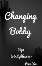 Changing Bobby **BxB** by Prince_of_hate