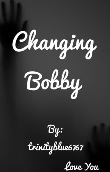 Changing Bobby **BxB**
