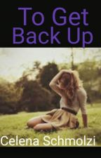 To Get Back Up by CelenaSchmolzi