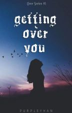 Getting Over You by purpleyhan