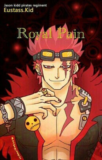 Royal Pain~ Eustass Kid x Reader