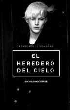 Cazadores de Sombras: El heredero del cielo Parte II | EDITANDO |  by bookssandcoffee