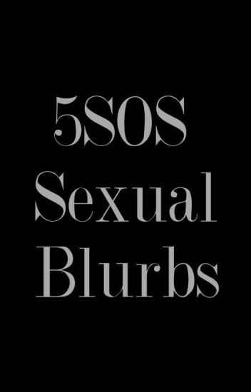 5sos sexual blurbs