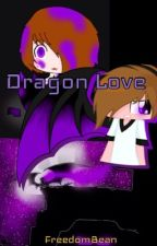 Dragon Love [FINISHED] by FreedomBean