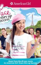 AMERICAN GIRL: GRACE STIRS UP SUCESS MOVIE SOUNDTRACK(s) by PoeticPrincess317