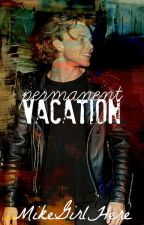 Permanent Vacation || ai by MikeGirlHere