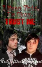 I Mean This, I'm Okay. Trust Me by KingOfDarknessGerard
