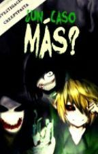 Un Caso Mas? ∅ Investigación Creepypasta ∅ by May-Herrera01