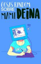 """Cosas random sobre """"Mami Deina"""" by SoffyNeko"""