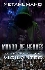 Mundo de héroes: El inicio de los vigilantes by Metahumano