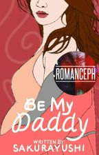 Be My Daddy (COMPLETED)  by SakuraYushi