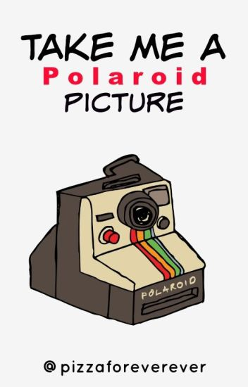 Take Me a Polaroid Picture.