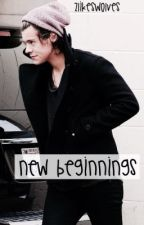New Beginnings (Harry Styles FanFiction) by ZLikesWolves