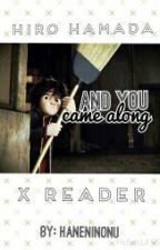 And You Came Along (Hiro Hamada x Reader) by muffinsrcool