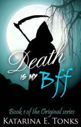 Death Is My BFF (Book 1 - Watty Award Winner 2011) *ORIGINAL SERIES* by katrocks247