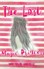 The Lost Magic Princess by Griezelle