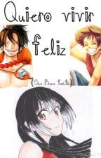 Quiero vivir feliz                  (One Piece fanfic) [Ace y Luffy x ti ] by BecauseWICKEDisgood