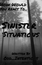 How Would You React? (To Sinister Situations) by odd_intentions