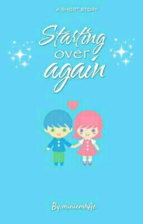 Starting over again [Under Major Editting] by miniemhAe