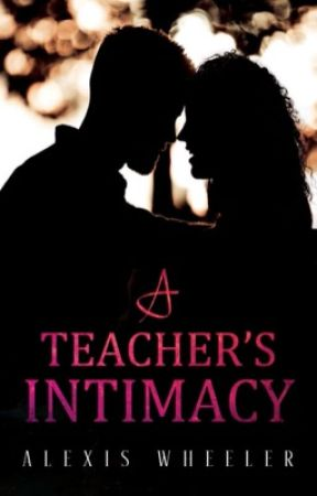 A Teacher's Intimacy  by AlexisIsAWeirdo