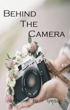 Behind the Camera [ON HOLD] by iyesari