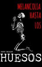 Melancolía Hasta los Huesos by FandangoSalazar
