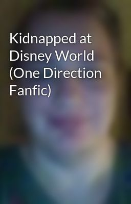 Kidnapped at Disney World (One Direction Fanfic)