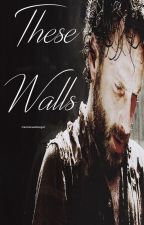 These Walls [Rick Grimes] by CourageofStars