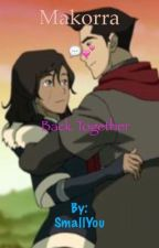 Makorra: Back Together # Story Ended # by Xx_July_Tan_xX
