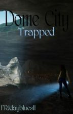 Dome City:Trapped by FRIdayblues11