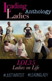Leading Ladies Anthology [FEATURED STORY] by LOL-35