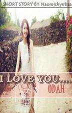 I Love You, Odah #ONESHOOT by Naomichyntiaa