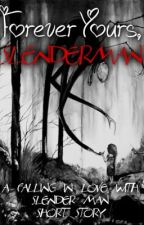Forever Yours, Slender Man (A Falling in Love with Slender Man short story) by xxariaxx