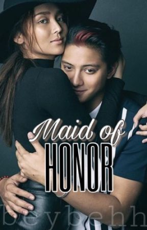 Maid of Honor (KathNiel) by beybehh