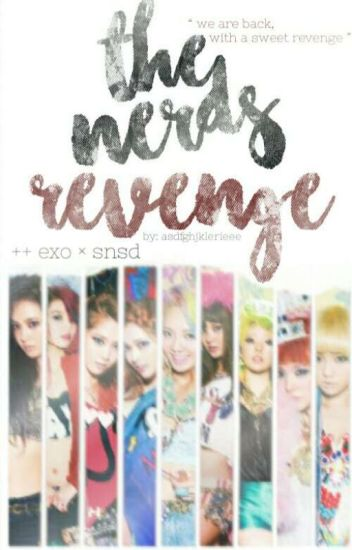 the nerds revenge  ++ exo × snsd