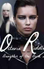 Octavia Riddle, Daughter of the Dark Lord by PinkMoon