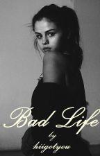 Bad Life by hiigotu