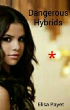 Dangerous hybrids : Tome 1 by Elisa-Payet246