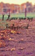 I Love you my bodyguard by EviFebrianty
